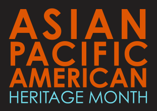 Celebrate Asian American and Pacific Islander Heritage