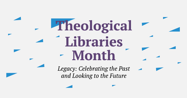 Catch up on Theological Libraries Month