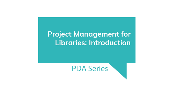 PDA Series Project Management for Libraries Introduction